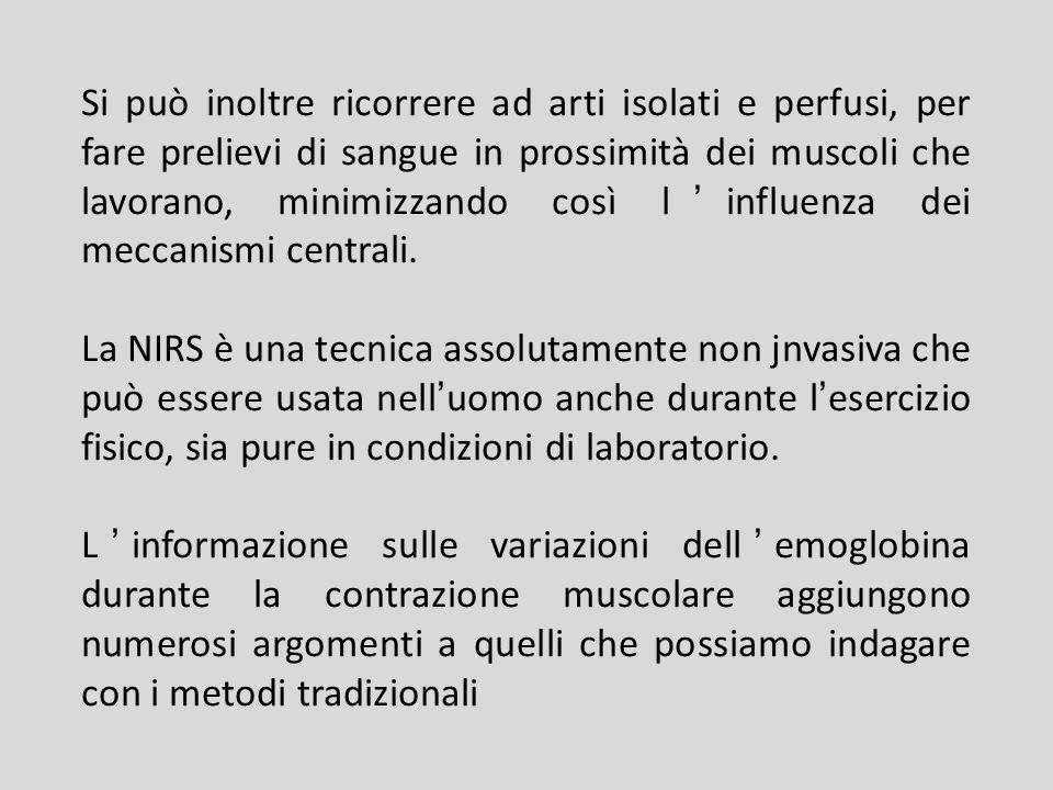 Si può inoltre ricorrere ad arti isolati e perfusi, per fare prelievi di sangue in prossimità dei muscoli che lavorano, minimizzando così l'influenza dei meccanismi centrali.