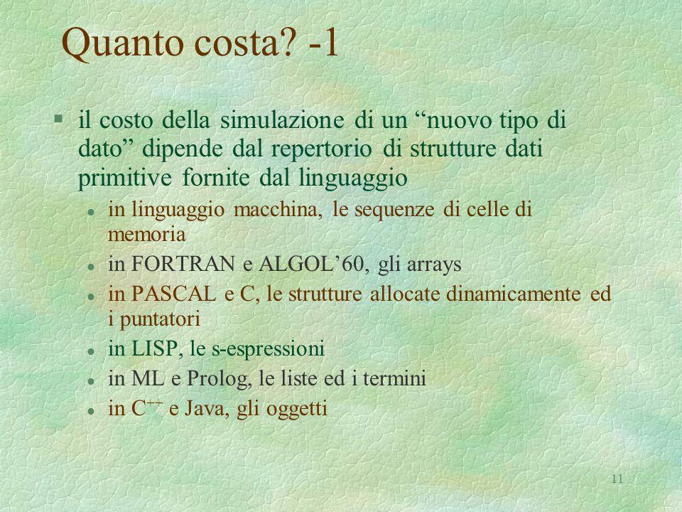 """11 Quanto costa? -1 §il costo della simulazione di un """"nuovo tipo di dato"""" dipende dal repertorio di strutture dati primitive fornite dal linguaggio l"""