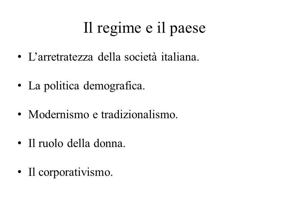 Il regime e il paese L'arretratezza della società italiana. La politica demografica. Modernismo e tradizionalismo. Il ruolo della donna. Il corporativ