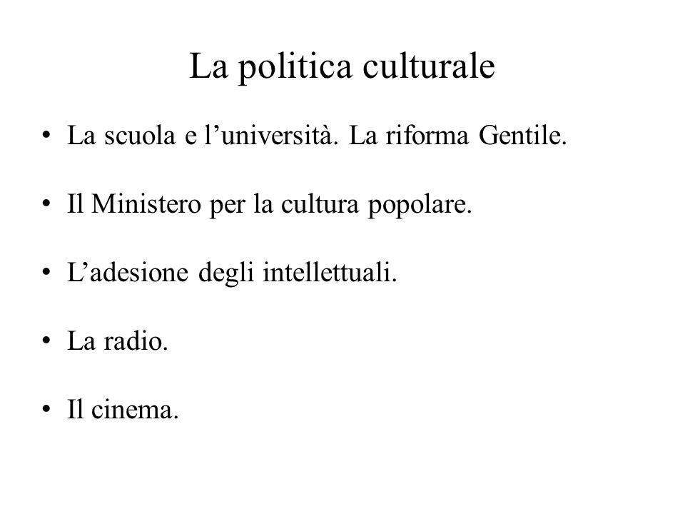 La politica culturale La scuola e l'università. La riforma Gentile. Il Ministero per la cultura popolare. L'adesione degli intellettuali. La radio. Il