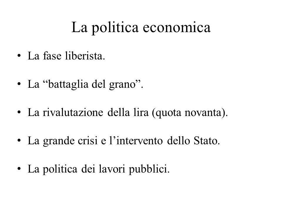 """La politica economica La fase liberista. La """"battaglia del grano"""". La rivalutazione della lira (quota novanta). La grande crisi e l'intervento dello S"""