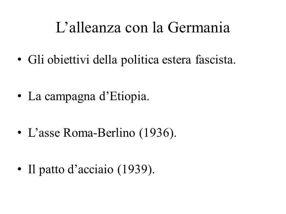 L'alleanza con la Germania Gli obiettivi della politica estera fascista. La campagna d'Etiopia. L'asse Roma-Berlino (1936). Il patto d'acciaio (1939).
