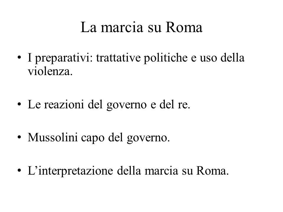 La marcia su Roma I preparativi: trattative politiche e uso della violenza. Le reazioni del governo e del re. Mussolini capo del governo. L'interpreta