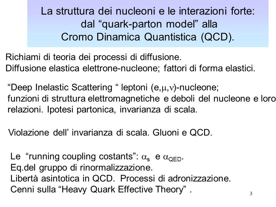 3 La struttura dei nucleoni e le interazioni forte: dal quark-parton model alla Cromo Dinamica Quantistica (QCD).