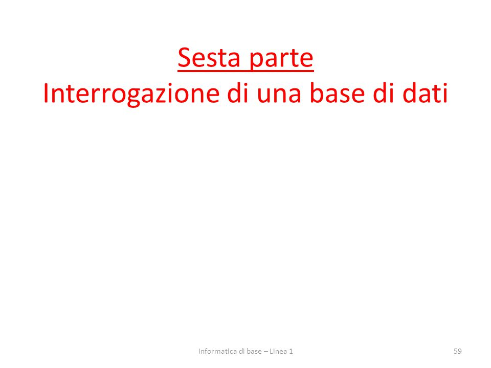 Sesta parte Interrogazione di una base di dati 59Informatica di base – Linea 1