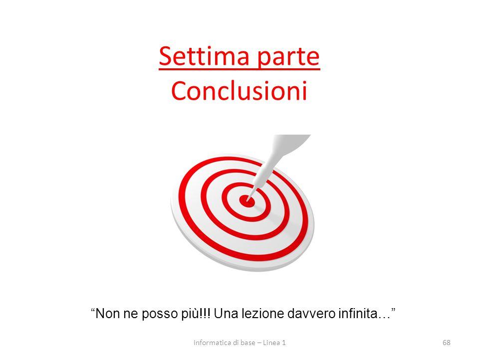 Settima parte Conclusioni 68 Non ne posso più!!.