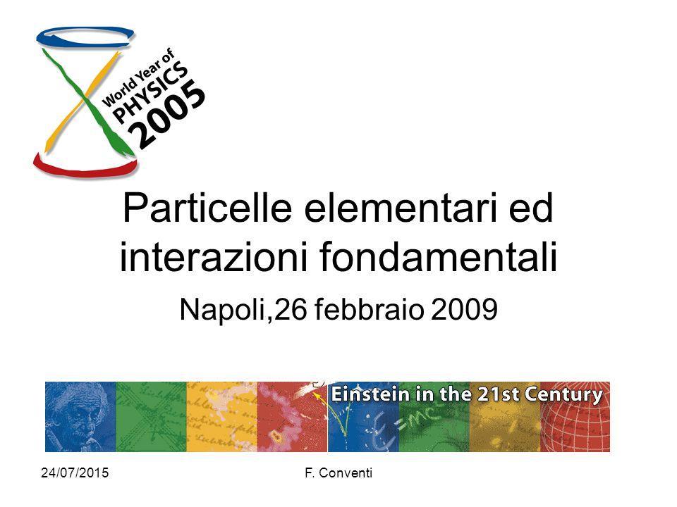 24/07/2015F. Conventi Particelle elementari ed interazioni fondamentali Napoli,26 febbraio 2009