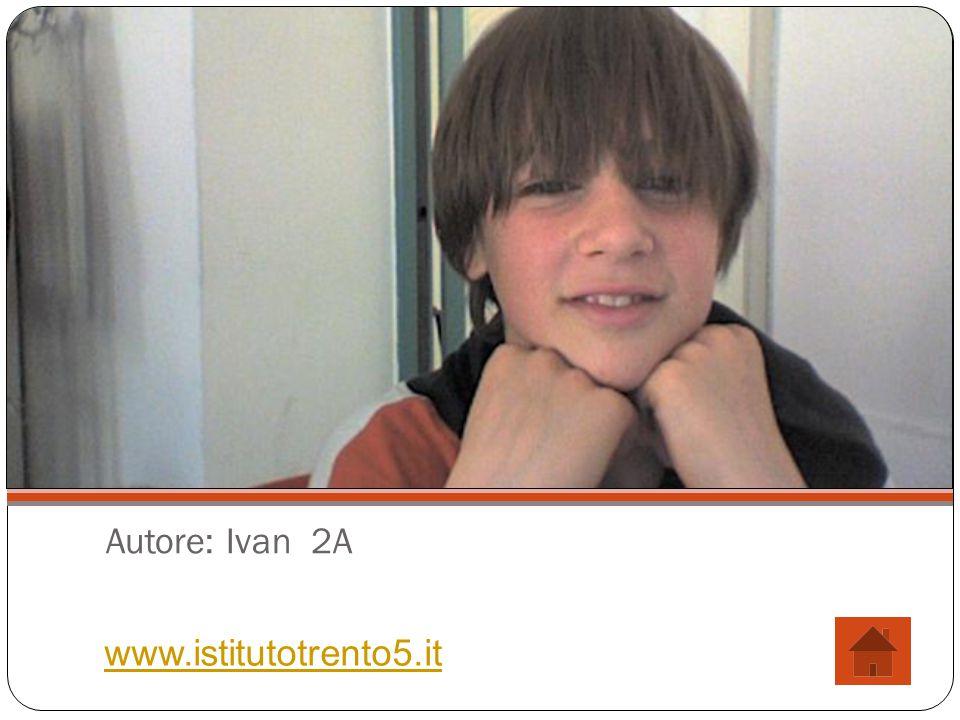 Autore: Ivan 2A www.istitutotrento5.it