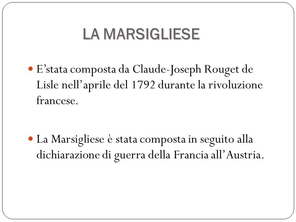 E'stata composta da Claude-Joseph Rouget de Lisle nell'aprile del 1792 durante la rivoluzione francese. La Marsigliese è stata composta in seguito all