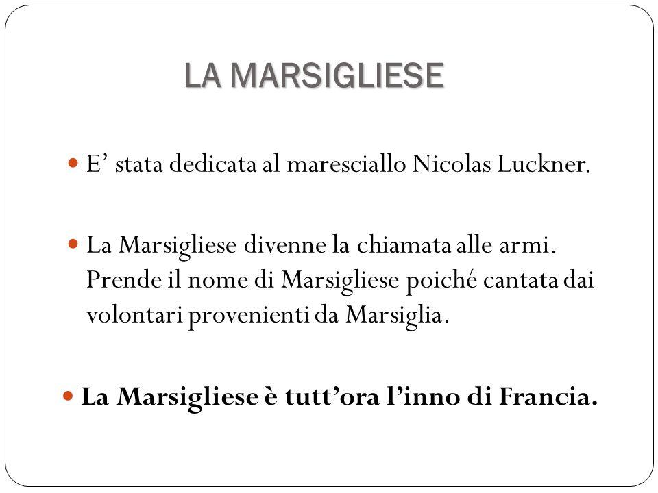 E' stata dedicata al maresciallo Nicolas Luckner. La Marsigliese divenne la chiamata alle armi. Prende il nome di Marsigliese poiché cantata dai volon