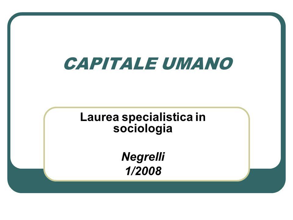 CAPITALE UMANO Laurea specialistica in sociologia Negrelli 1/2008