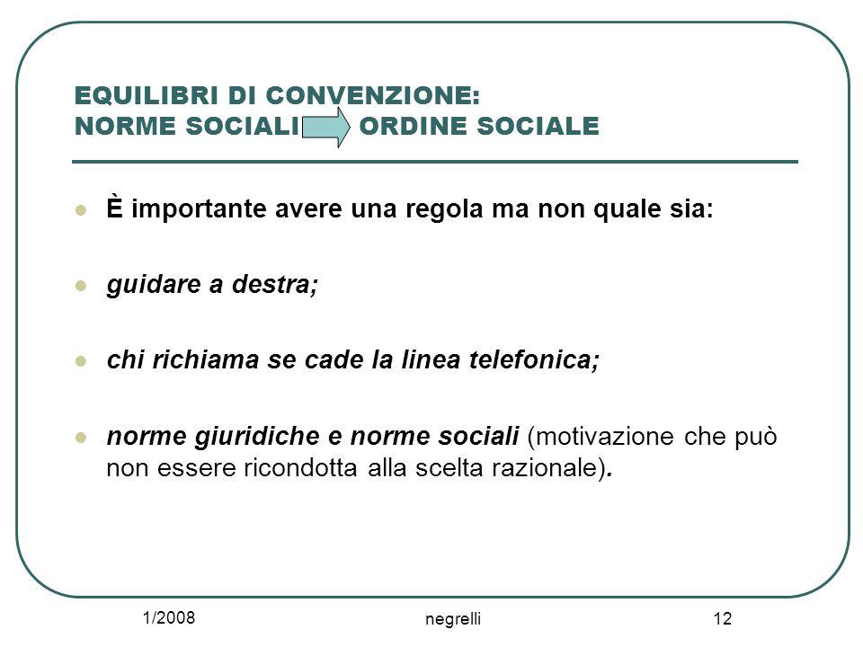 1/2008 negrelli 12 EQUILIBRI DI CONVENZIONE: NORME SOCIALI ORDINE SOCIALE È importante avere una regola ma non quale sia: guidare a destra; chi richia