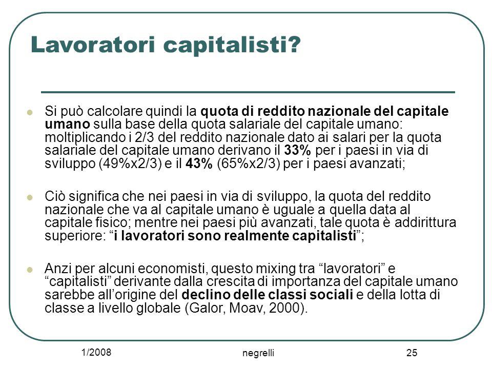 1/2008 negrelli 25 Lavoratori capitalisti? Si può calcolare quindi la quota di reddito nazionale del capitale umano sulla base della quota salariale d
