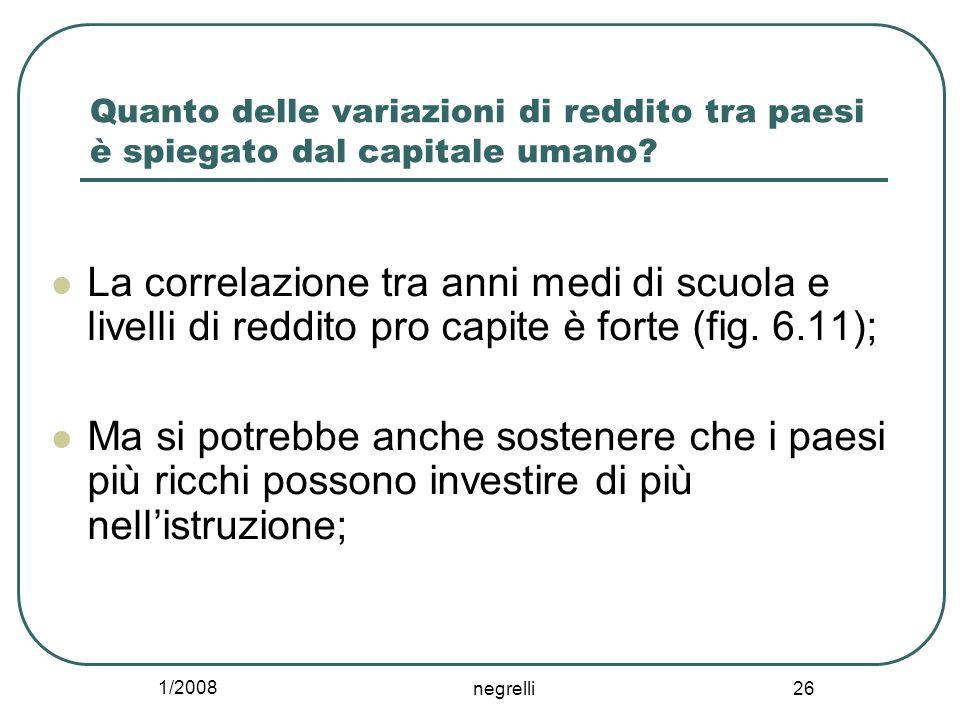 1/2008 negrelli 26 Quanto delle variazioni di reddito tra paesi è spiegato dal capitale umano? La correlazione tra anni medi di scuola e livelli di re