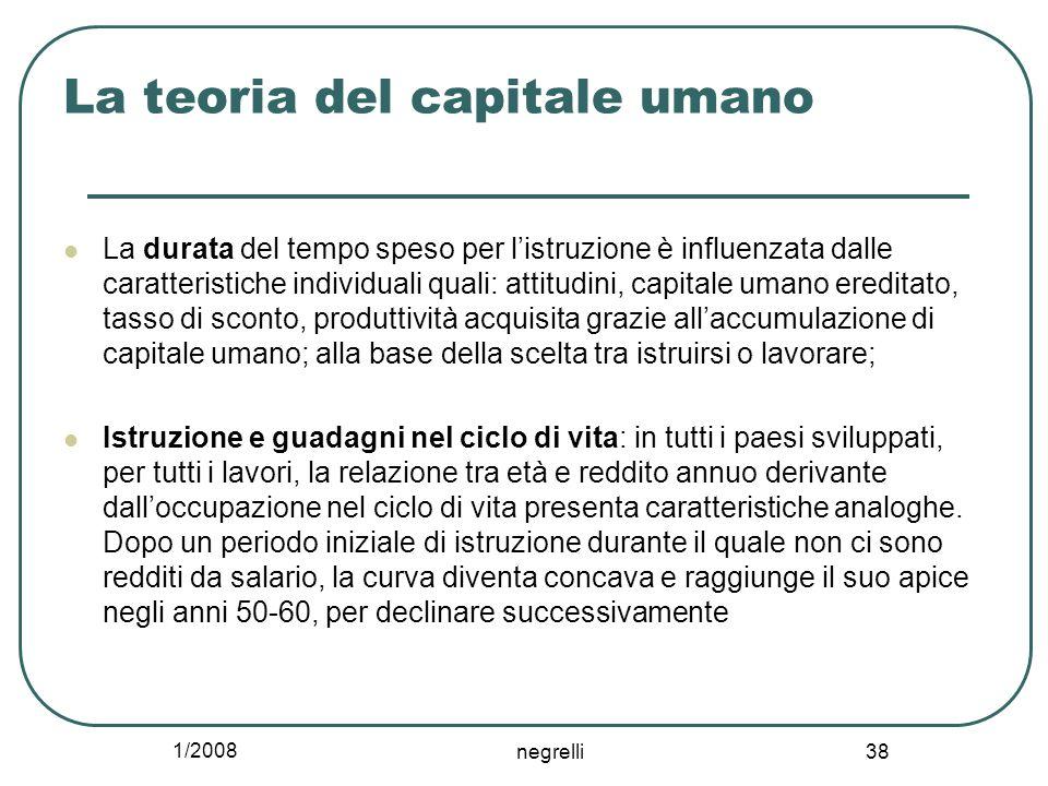 1/2008 negrelli 38 La teoria del capitale umano La durata del tempo speso per l'istruzione è influenzata dalle caratteristiche individuali quali: atti
