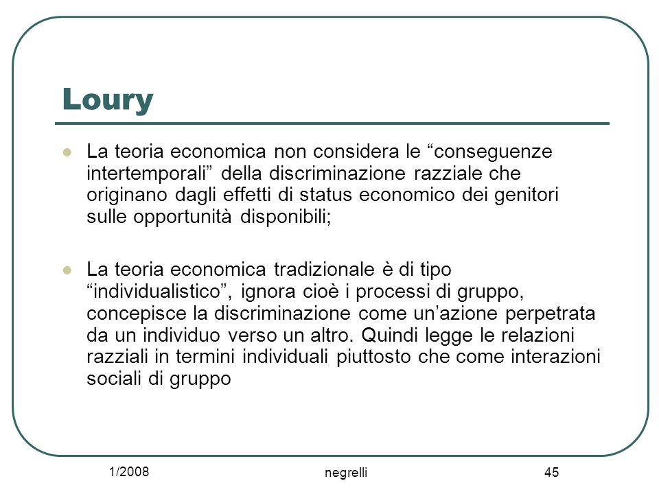 """1/2008 negrelli 45 Loury La teoria economica non considera le """"conseguenze intertemporali"""" della discriminazione razziale che originano dagli effetti"""