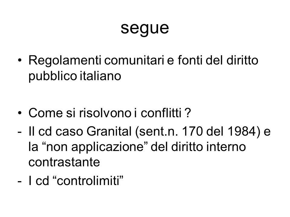 """segue Regolamenti comunitari e fonti del diritto pubblico italiano Come si risolvono i conflitti ? -Il cd caso Granital (sent.n. 170 del 1984) e la """"n"""