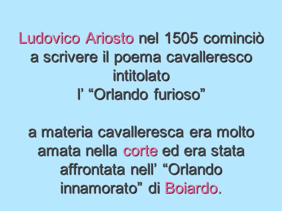 LA MATERIA Ariosto fonde la materia carolingia e la materia arturiana. ciclo carolingio