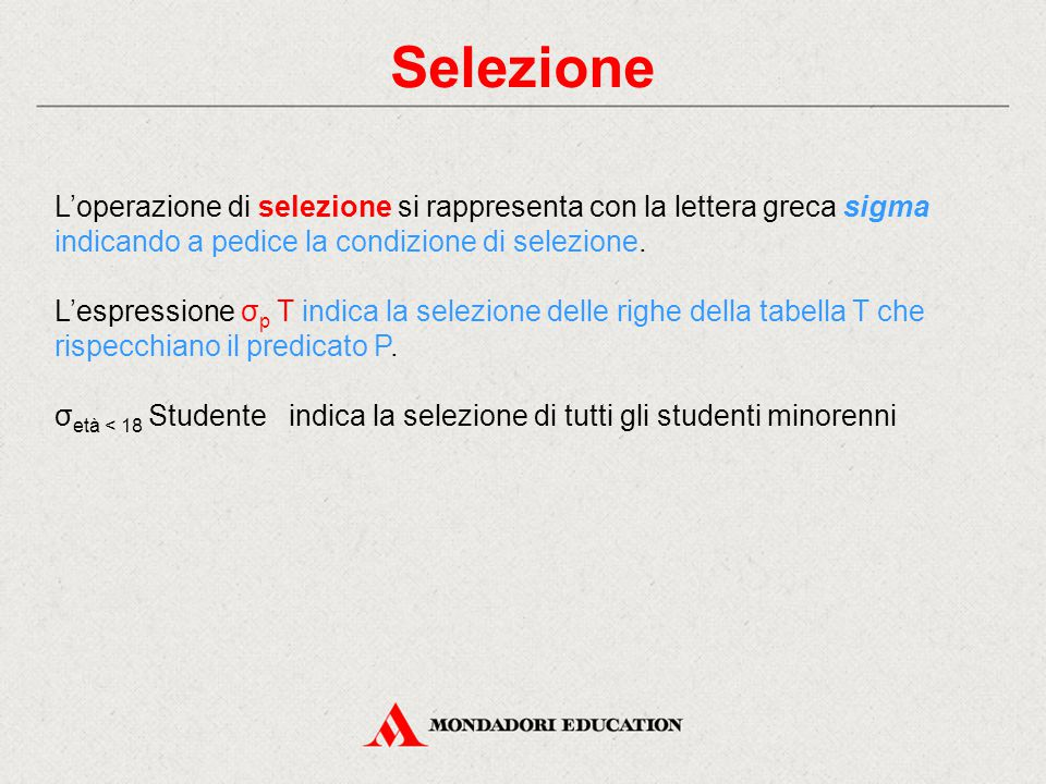 Selezione L'operazione di selezione si rappresenta con la lettera greca sigma indicando a pedice la condizione di selezione. L'espressione σ p T indic