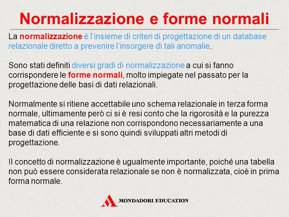 Normalizzazione e forme normali La normalizzazione è l'insieme di criteri di progettazione di un database relazionale diretto a prevenire l'insorgere