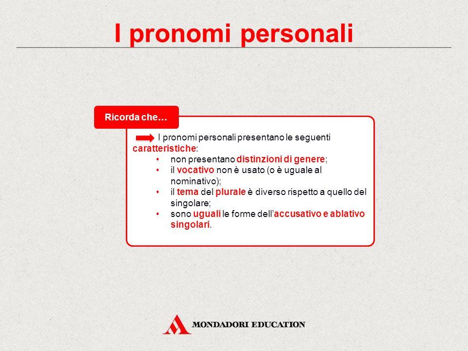 I pronomi personali In latino i pronomi personali sono solo di prima e seconda persona singolare e plurale.