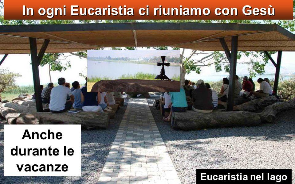Anche durante le vacanze In ogni Eucaristia ci riuniamo con Gesù Eucaristia nel lago