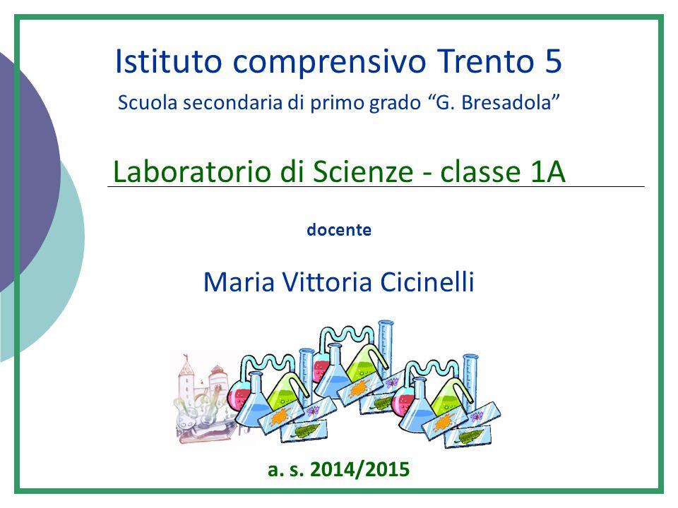 """Istituto comprensivo Trento 5 Scuola secondaria di primo grado """"G. Bresadola"""" Laboratorio di Scienze - classe 1A docente Maria Vittoria Cicinelli a. s"""