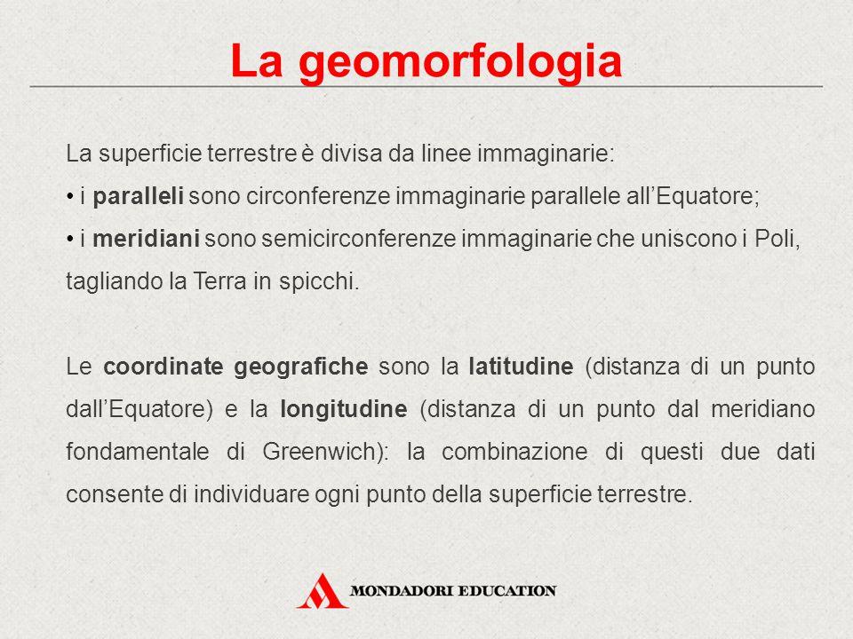 La geomorfologia La superficie terrestre è divisa da linee immaginarie: i paralleli sono circonferenze immaginarie parallele all'Equatore; i meridiani