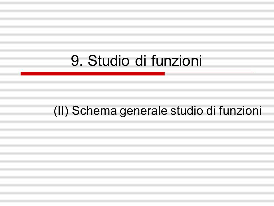 9. Studio di funzioni (II) Schema generale studio di funzioni