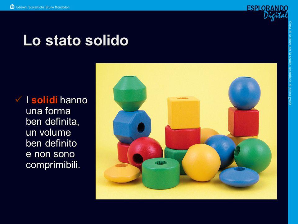 Lo stato solido I solidi hanno una forma ben definita, un volume ben definito e non sono comprimibili.