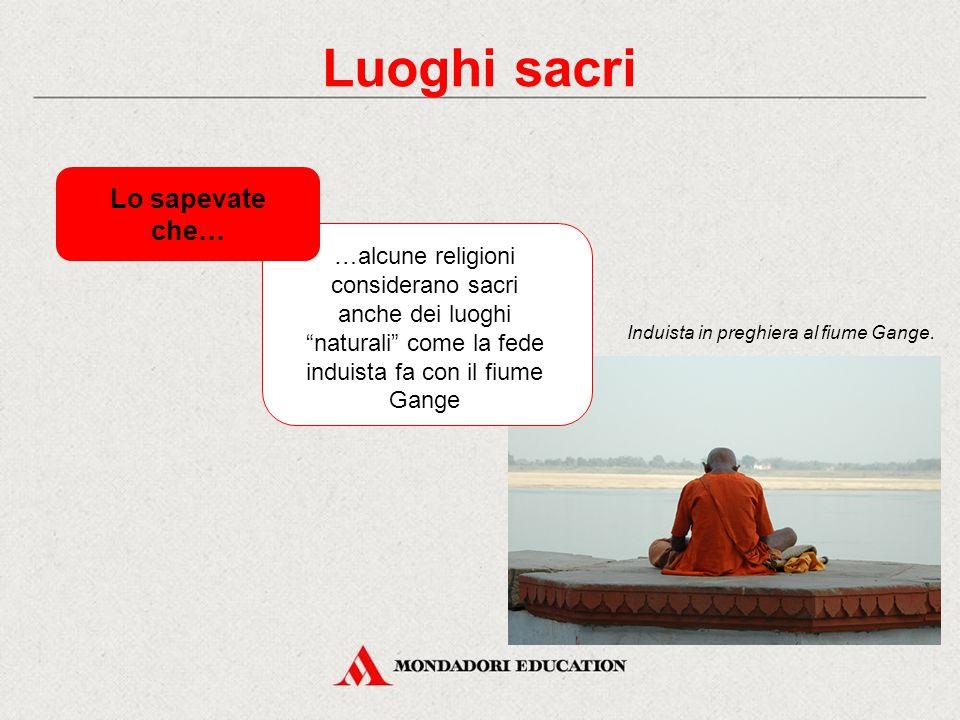 """Luoghi sacri …alcune religioni considerano sacri anche dei luoghi """"naturali"""" come la fede induista fa con il fiume Gange Lo sapevate che… Induista in"""