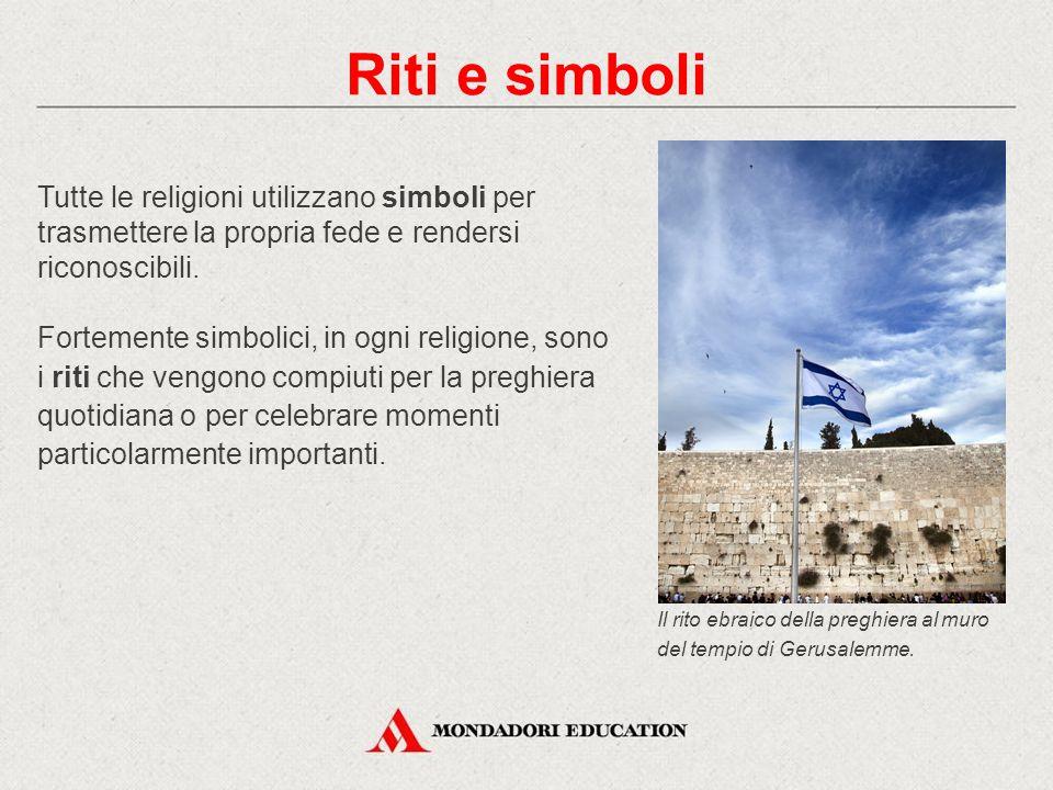 Tutte le religioni utilizzano simboli per trasmettere la propria fede e rendersi riconoscibili. Fortemente simbolici, in ogni religione, sono i riti c
