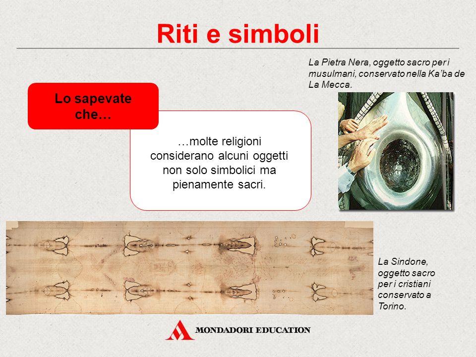 Riti e simboli …molte religioni considerano alcuni oggetti non solo simbolici ma pienamente sacri. Lo sapevate che… La Pietra Nera, oggetto sacro per