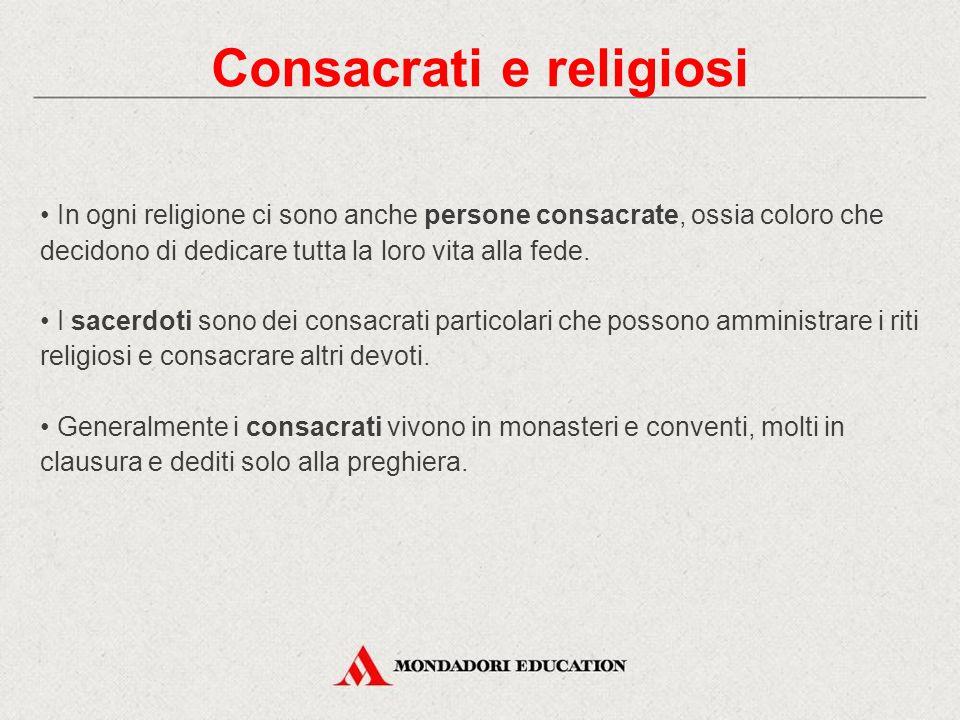 In ogni religione ci sono anche persone consacrate, ossia coloro che decidono di dedicare tutta la loro vita alla fede. I sacerdoti sono dei consacrat
