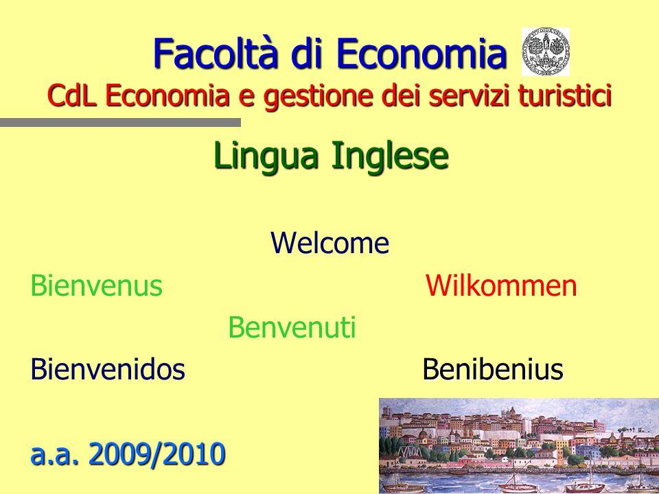Facoltà di Economia CdL Economia e gestione dei servizi turistici Lingua Inglese Welcome BienvenusWilkommen Benvenuti Benibenius Bienvenidos Benibeniu
