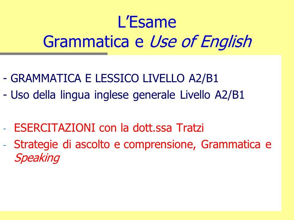 L'Esame Grammatica e Use of English - GRAMMATICA E LESSICO LIVELLO A2/B1 - Uso della lingua inglese generale Livello A2/B1 - - ESERCITAZIONI con la do