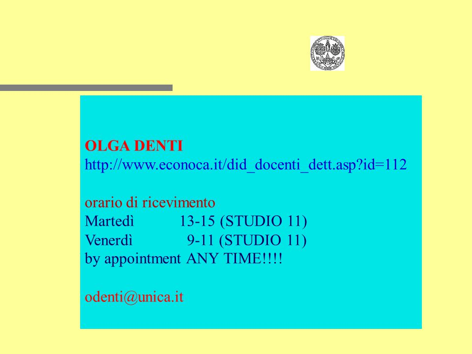 OLGA DENTI http://www.econoca.it/did_docenti_dett.asp?id=112 orario di ricevimento Martedì13-15 (STUDIO 11) Venerdì 9-11 (STUDIO 11) by appointment AN
