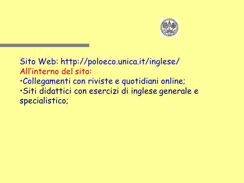 Sito Web: http://poloeco.unica.it/inglese/ All'interno del sito: Collegamenti con riviste e quotidiani online; Siti didattici con esercizi di inglese generale e specialistico;