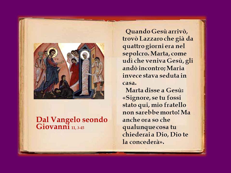 Quando Gesù arrivò, trovò Lazzaro che già da quattro giorni era nel sepolcro.