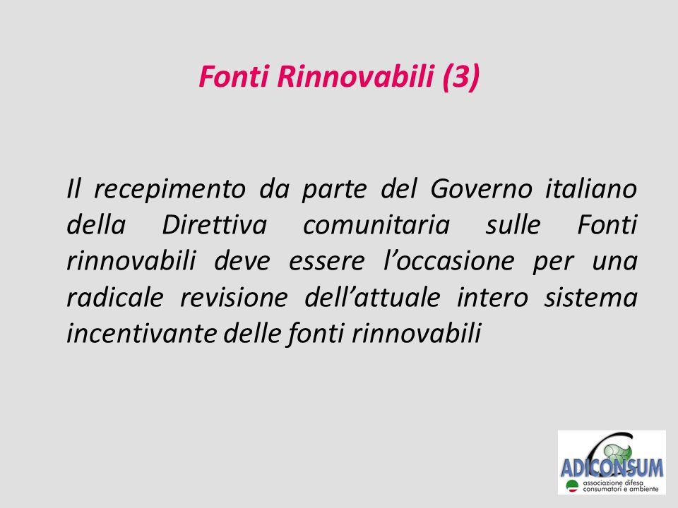 Fonti Rinnovabili (3) Il recepimento da parte del Governo italiano della Direttiva comunitaria sulle Fonti rinnovabili deve essere l'occasione per una radicale revisione dell'attuale intero sistema incentivante delle fonti rinnovabili