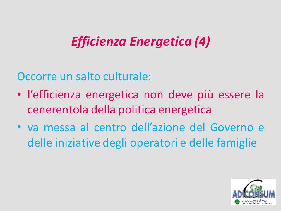 Efficienza Energetica (4) Occorre un salto culturale: l'efficienza energetica non deve più essere la cenerentola della politica energetica va messa al centro dell'azione del Governo e delle iniziative degli operatori e delle famiglie