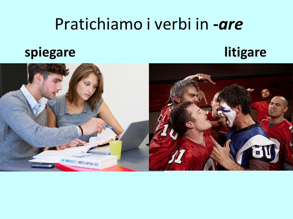 Pratichiamo i verbi in -are spiegarelitigare