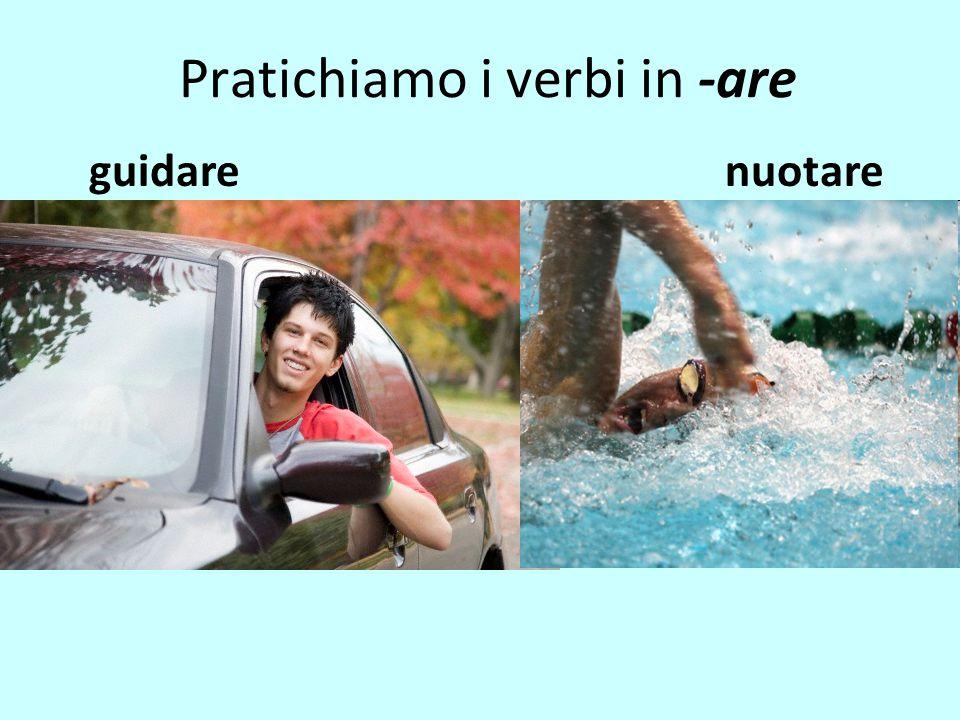 Pratichiamo i verbi in -are guidarenuotare