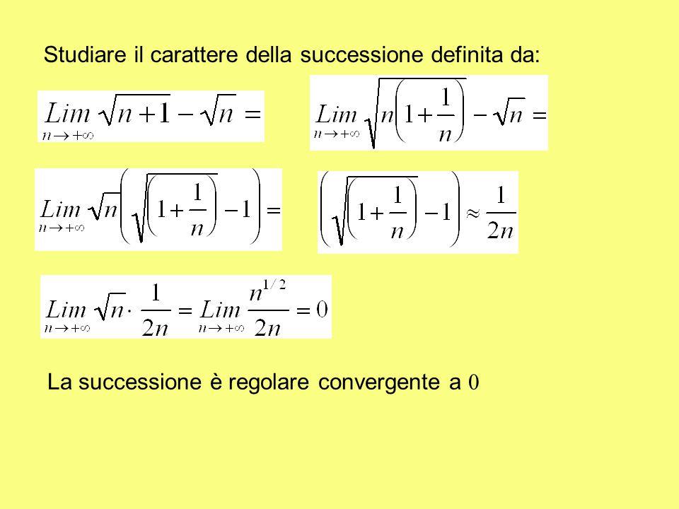 Studiare il carattere della successione definita da: La successione è regolare convergente a 0