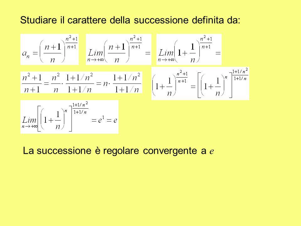 Studiare il carattere della successione definita da: La successione è regolare convergente a e