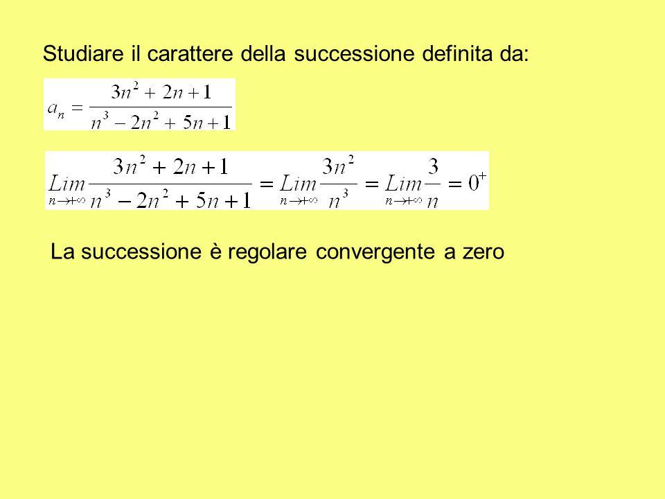 Studiare il carattere della successione definita da: La successione è regolare convergente a zero