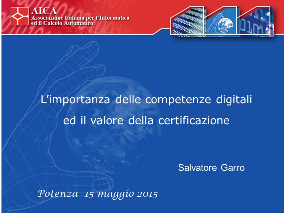 L'importanza delle competenze digitali ed il valore della certificazione Salvatore Garro Potenza 15 maggio 2015