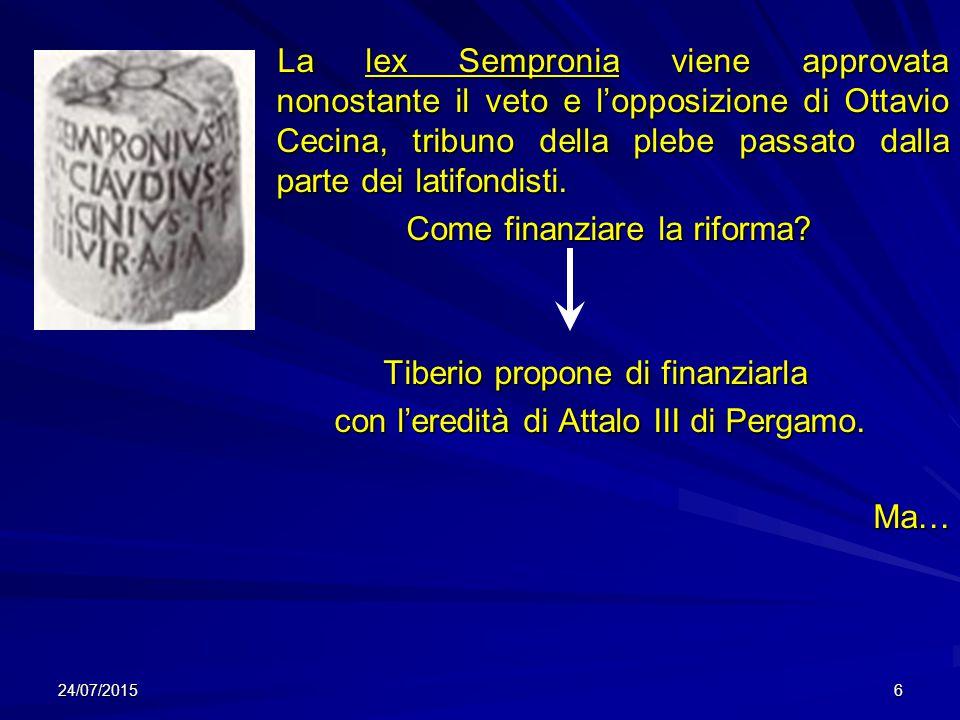 La lex Sempronia viene approvata nonostante il veto e l'opposizione di Ottavio Cecina, tribuno della plebe passato dalla parte dei latifondisti. La le