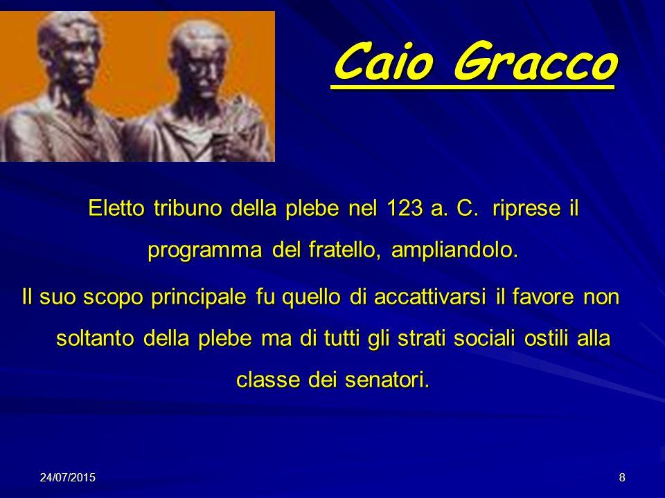 Caio Gracco Caio Gracco Eletto tribuno della plebe nel 123 a. C. riprese il programma del fratello, ampliandolo. Eletto tribuno della plebe nel 123 a.