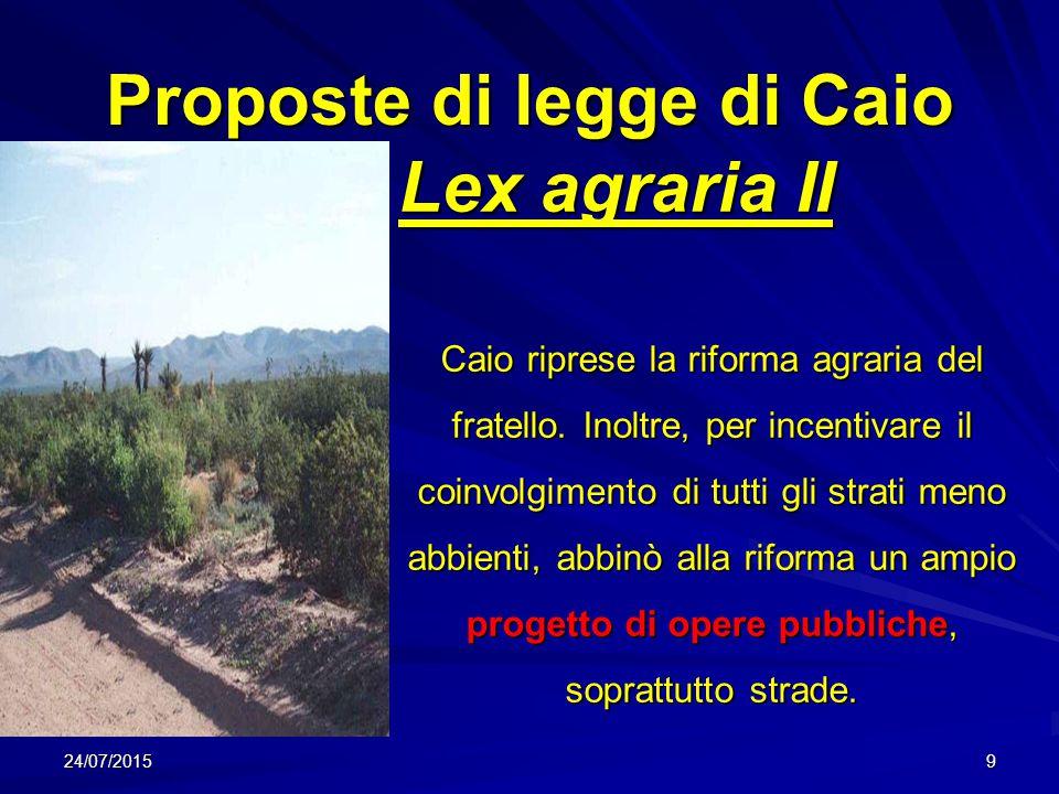 Proposte di legge di Caio Lex agraria II Lex agraria II Caio riprese la riforma agraria del fratello. Inoltre, per incentivare il coinvolgimento di tu